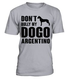 # Don t Bully My Dogo Argentino B .  Dont Bully My Dogo Argentino - BHOW TO ORDER:1. Select the style and color you want: 2. Click Reserve it now3. Select size and quantity4. Enter shipping and billing information5. Done! Simple as that!TIPS: Buy 2 or more to save shipping cost!This is printable if you purchase only one piece. so dont worry, you will get yours.Guaranteed safe and secure checkout via:Paypal   VISA   MASTERCARD