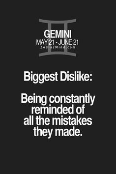 Zodiac Mind - Your source for Zodiac Facts. Gemini biggest dislike: being constantly reminded of all the mistakes they made. Gemini Quotes, Zodiac Signs Gemini, Zodiac Quotes, Zodiac Facts, Quotes Quotes, Gemini Traits, Gemini Life, Gemini Woman, Gemini Relationship