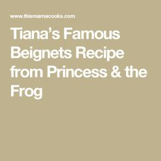 Tiana's Famous Beignets Recipe from Princess & the Frog