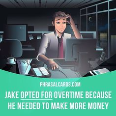"""Opt for"" means ""to choose a particular option"". Example: Jake opted for overtime because he needed to make more money.  Get our apps for learning English - click the link in our profile: @phrasalcards  #phrasalverb #phrasalverbs #phrasal #verb #verbs #phrase #phrases #expression #expressions #english #englishlanguage #learnenglish #studyenglish #language #vocabulary #dictionary #grammar #efl #esl #tesl #tefl #toefl #ielts #toeic #englishlearning #vocab #wordoftheday #phraseoftheday"