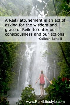 A Reiki Attunement is an act of asking for the wisdom and grace of Reiki to enter our consciousness and our actions - Colleen Benelli www.reikilifestyle.com.
