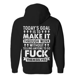 Todays Goal Is To Make It Throgh Work Funny Zip Up Hoodie Outfit Hoodie Jacket For Womens Zip Hoodie Hoodie Outfit, Hoodie Jacket, Zip Hoodie, Funny Hoodies, Funny Shirts, Sweatshirts, Tee Shirts, Jackets For Women, T Shirts For Women
