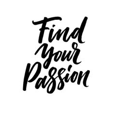 Find Your Passion | Lettering by Type and Graphics Lab |  typeandgraphicslab.com