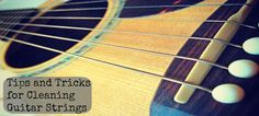 Tips and Tricks for Cleaning Guitar Strings - Play4TheWorld.com