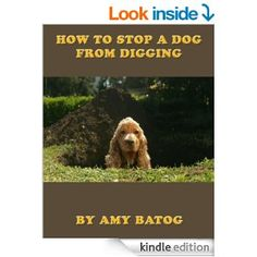 Amazon.com: How To Stop A Dog From Digging eBook: Amy Batog: Kindle Store