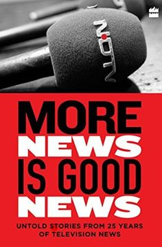 More News is Good News: Untold Stories from 25 Years of Television News (NDTV)