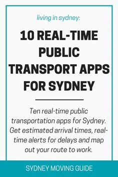 Australia Travel | Expat Living | Sydney Moving Guide | Top 10 Real-Time Sydney Public Transportation Apps. Get arrival times, real-time alerts for delays and map out your route right from your phone. You'll never miss your train again. SydneyMovingGuide.com/transportapps