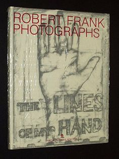The Lines of My Hand by Robert Frank. $108.00. 200 pages. Publisher: Pantheon; 1 Amer ed edition (September 26, 1989). Author: Robert Frank. A revised and expanded edition that includes a number of images not seen in the earlier editions. Illustrated boards, with printed vellum dust jacket. 200 pages including one gatefold; b&w and color photographs through out; 10.5 x 13 inches.                                                         Show more                               ...