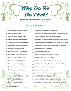 Why do we do that? Wondering why its tradition for the Groom to throw the garter? Its to distract the guests so they keep their hands off the Bride, of course! This game will have your guests in stitches as they race to be the first to complete matching wedding customs to the bizarre superstitions and folktales that started it all! Answer key included.