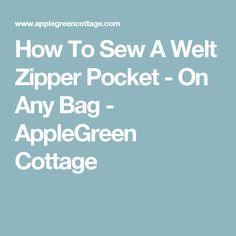 How To Sew A Welt Zipper Pocket - On Any Bag - AppleGreen Cottage