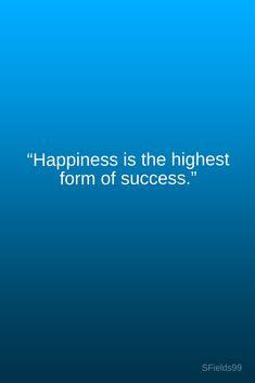 """Happiness is the highest form of success."" #motivation #inspiration #growth #personal #development #newyear #newyou #truth #learning #affirmation #quote #sfileds99"