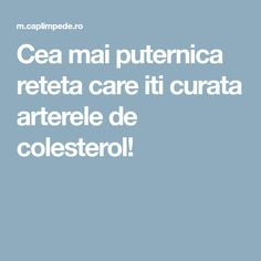 Cea mai puternica reteta care iti curata arterele de colesterol! Good To Know, Health Fitness, Healthy, Mai, Medicine, Cholesterol, Get Skinny, Loosing Weight, Weights