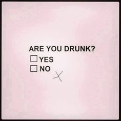drunk?