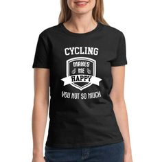 Funny-Cycling-Sports-Hobbies-T-Shirt-Tee-Gift-For-Women-034-Makes-Me-Happy-034