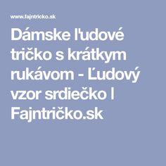 b6c0302394 Dámske ľudové tričko s krátkym rukávom - Ľudový vzor srdiečko ǀ Fajntričko. sk