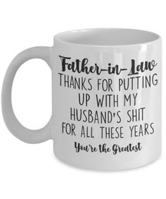 Father's Day Mugs   Father in Law Mug Gift from Daughter In Law – Thanks for Putting Up With My Husband's Shit All These Years You're The Greatest – Funny Gift for Dad-In-Law, Gag Gift for Men. Design printed using a sublimation process making the design part of the mug surface. Prints are high quality and won't scratch, peel or fade away over time. Design printed on both front and back sides of the mug. #FathersDayMugs #Mugs #PrintedMugs #GiftForFather #CeramicMugs #FathersDayGift #impropermug Gag Gifts For Men, Funny Gifts For Dad, Mugs For Men, Gifts For Father, Gifts In A Mug, Gifts For Mom, Mug Crafts, Putting Up With Me, Wedding Mugs