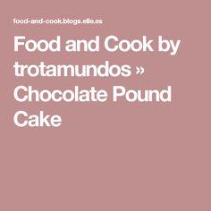 Food and Cook by trotamundos » Chocolate Pound Cake