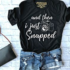 And Then I Just Snapped-Photography Shirt-Photography Shirts for Women-Photography Shirts for Men-Olive-Grey-Maroon-MommyLaDyClub MamaJoy And Then I Just Snapped-Photography Shirt-Photography Shirts for Women-Photography Shirts for Men-Ol Snap Photography, Tshirt Photography, Photography Women, Cute Tank Tops, Cute Shirts, Fall Shirts, Funny Shirts, Yearbook Shirts, Brunch Shirts