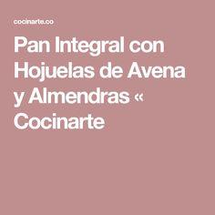 Pan Integral con Hojuelas de Avena y Almendras « Cocinarte
