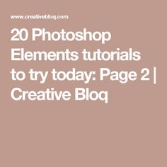 20 Photoshop Elements tutorials to try today: Page 2 | Creative Bloq