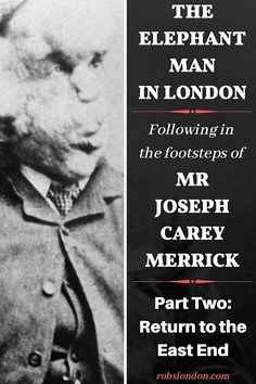 The second part in a look at the remarkable life of Joseph Merrick- aka the 'Elephant Man- and the sites in London with which he's associate. Joseph Merrick, Man Parts, London History, Two By Two, Elephant, Life, Elephants