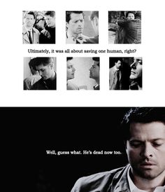Dean + Castiel: Ultimately, it was all about saving one human, right? Well, guess what. He's dead now too. #spn