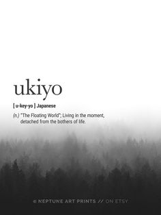 """Ukiyo (Japanese) Definition - """"The Floating World""""; Living in the moment, detached from the bothers of life. Printable art is an easy and affordable way to personalize your home or office. You can print from home, your local print shop, or upload the files to an online printing service and have your prints delivered to your door!"""