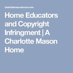 Home Educators and Copyright Infringment | A Charlotte Mason Home
