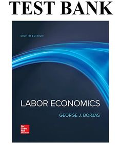 This is the complete Labor Economics Edition Test Bank by Borjas . All chapters are included and complete with all questions and answers. Labour Economics, Good Grades, Manual, This Or That Questions, Education, Banks, Textbook, Onderwijs, Learning