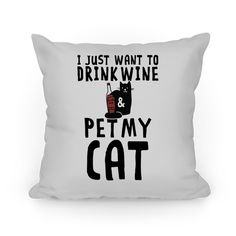 Somedays you just don't want to go out. Sometimes staying home with a nice cup or wine and your cat is what is in order. So stay home have a drink of wine and pet your cat. If you want to stay home grab this 'I Just Want To Drink Wine And Pet My Cat' pillow and cuddle up with your kitten.