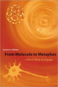 From Molecule to Metaphor: A Neural Theory of Language / Edition 1 by Jerome Feldman Download