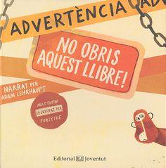 LEHRHAUPT, Adam. No obris aquest llibre! Barcelona : Joventut, 2014. ISBN 9788426140395. Classificació: I1 (A partir de 5 anys)