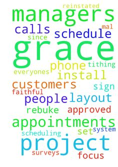 Praise The Lord & Request for More Grace -  God has been faithful since I reinstated tithing by providing referrals and appointments that sign I thank him for this and ask new appointments and agreements continue I also ask everyones layouts are approved the first time and for grace on my customers to return phone calls amp; answer phone calls for scheduling from Project Managers to schedule and complete various steps in the projects. I ask that this is easy for both Project Managers and…