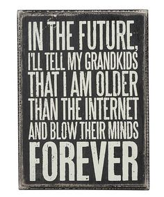 Take a look at this 'In the Future' Box Sign by Primitives by Kathy on #zulily today!
