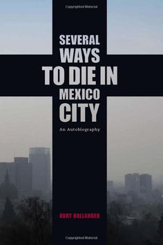 """Read """"Several Ways to Die in Mexico City An Autobiography of Death in Mexico City"""" by Kurt Hollander available from Rakuten Kobo. Mexico City unlike any other city is the country's entertainment, military, cultural and religious capitol. Living in an. Brazil Culture, Mexico Culture, Living In Costa Rica, Spanish Phrases, Lake Titicaca, English Reading, Diet Books, Living In New York, Atlantic City"""