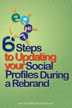 6 Steps to Updating Your Social Profiles During a Rebrand