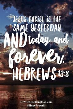 Jesus Christ is the same yesterday and today and forever. Hebrews 13:8 Christian Inspirational Quote. Bible Verse. Scripture.