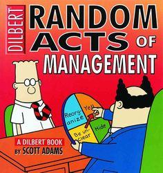 In Random Acts of Management, cartoonist Scott Adams offers sardonic glimpses once again into the lunatic office life of DILBERT, Dogbert, Wally, and others, as they work in an all-too-believably ludi