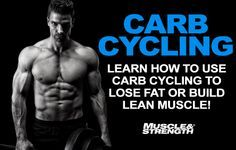 How To Use Carb Cycling To Lose Fat Or Build Muscle. Another great article on carb cycling