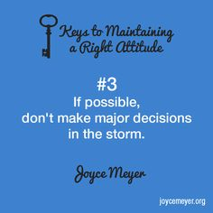 Key #3. Don't make decisions in a storm!