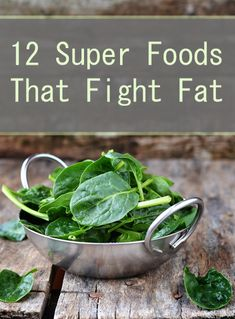 12 Super Foods That Fight Fat: 1. Dark Chocolate (at least 70 percent cocoa) 2. Eggs 3. Yellow Bell Peppers 4. Peanuts/Peanut Butter 5. Quinoa 6. Pine Nuts 7. Lentils 8. Spinach 9. Cinnamon (1 tsp a day) 10. Grapefruit 11. Salmon 12. Milk