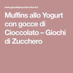 Muffins allo Yogurt con gocce di Cioccolato – Giochi di Zucchero