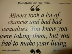 Miners Quotes from the Early 1800 - Photo Editor, Knowing You, It Works, Take That, Quotes, How To Make, Museum, Life, Design