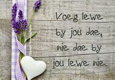 Voeg lewe by jou dae,nie dae by jou lewe nie Biblical Quotes, Bible Quotes, Qoutes, Afrikaanse Quotes, Language Quotes, Inspirational Words Of Wisdom, Diy Arts And Crafts, Color Splash, Things To Think About