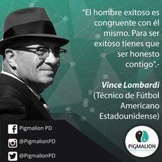 """""""El hombre exitoso es congruente con él mismo. Para ser exitoso tienes que ser honesto contigo"""".- Vince Lombardi #PigmalionPD #ProcesoEvolutivo #DesarrolloPersonal"""