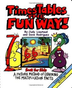 Times Tables the Fun Way: Book for Kids: A Picture Method of Learning the Multiplication Facts City Creek Press,http://www.amazon.com/dp/1883841437/ref=cm_sw_r_pi_dp_N6g3rb0ATRAGFTJV