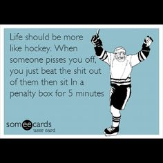life should be more like hockey...