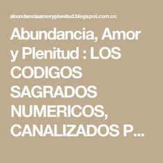 Abundancia, Amor y Plenitud : LOS CODIGOS SAGRADOS NUMERICOS, CANALIZADOS POR JOSE GABRIEL URIBE (AGESTA)