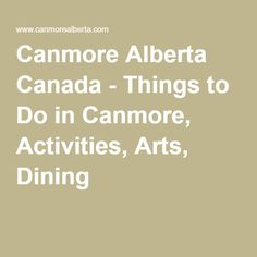 Canmore Alberta Canada - Things to Do in Canmore, Activities, Arts, Dining