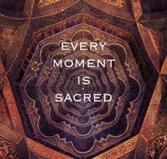 ~every moment is sacred~
